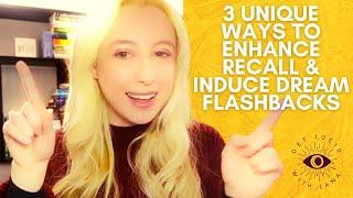 3 Unique Ways to Enhance Dream Recall & Induce Dream Flashbacks