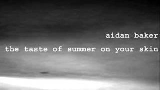 Aidan Baker - The Taste Of Summer On Your Skin