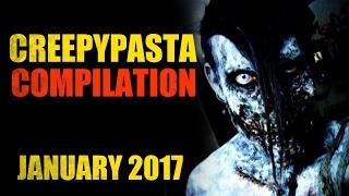 CREEPYPASTA COMPILATION JANUARY 2017 | CreepsMcPasta