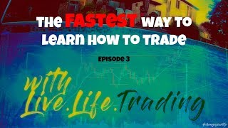The Fastest Way To Learn How To Trade Episode 3 - Live.Life.Trading Academy
