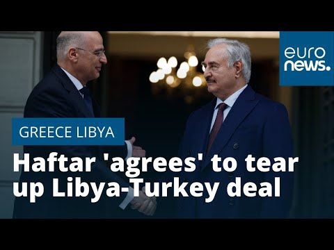 Haftar 'agrees' to tear up Libya-Turkey maritime deal: Greece