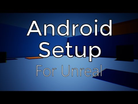 Installing & Building To Android (AR, VR, Mobile) UE4 / Unreal Engine 4