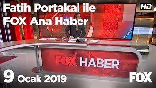 9 Ocak 2019 Fatih Portakal ile FOX Ana Haber