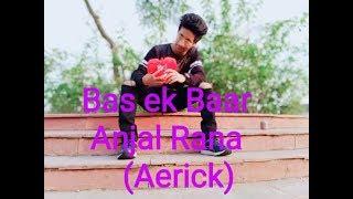 Bas Ek Baar || Soham Naik || Lyrical Dance || Choreography By || Anjal Rana(Aerick)|| Naughty GUYZ