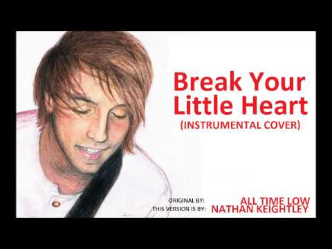 All Time Low - Break Your Little Heart (instrumental cover)