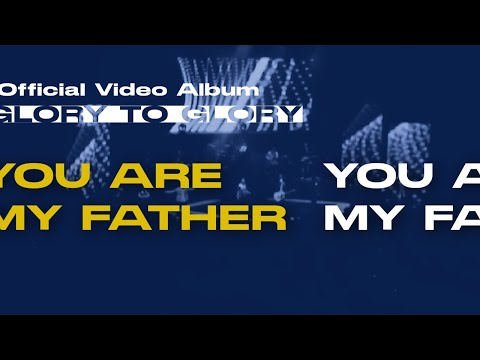 You Are My Father (Glory To Glory Official Video Album)