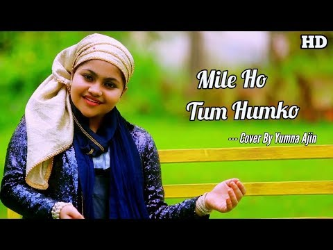 Mile Ho Tum Humko Cover By Yumna Ajin | HD VIDEO