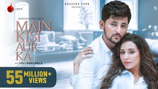 Main Kisi Aur Ka - Official Music Video | Darshan Raval | Heli Daruwala | Indie Music Label