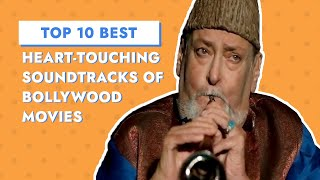 TOP 10 BEST HEART-TOUCHING SOUNDTRACKS OF BOLLYWOOD MOVIES
