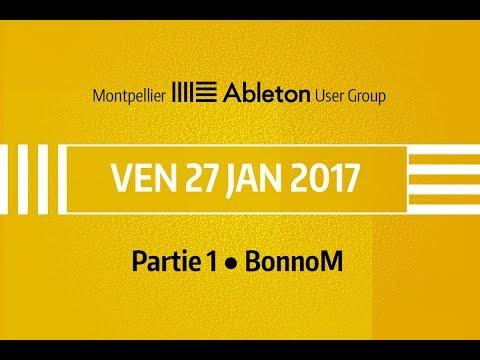Montpellier Ableton User Group - Janvier 2017 - BonnoM
