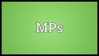 Video shows what mps means. plural of mp: members parliament.. meaning. how to pronounce, definition audio dictionary. say mps. powered by mar...