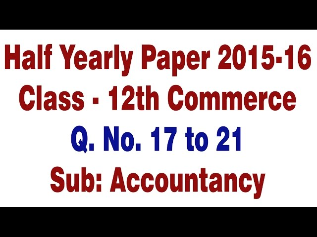 Half yearly 2015-16 accounts 17 to 21 class 12th commerce
