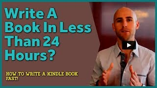 How to Write a Kindle Book Fast In Less Than 24 Hours
