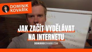 Jak začít vydělávat na internetu z nuly nebo s minimálním kapitálem? Dominik Kovařík