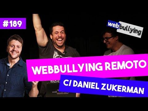 WEBBULLYING #189 - WEBBULLYING REMOTO C/ DANIEL ZUKERMAN