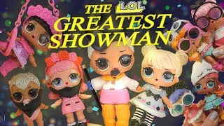 LOL Surprise Dolls Perform The Greatest Showman! Featuring Madame Queen, Sugar Queen, and Dollface!