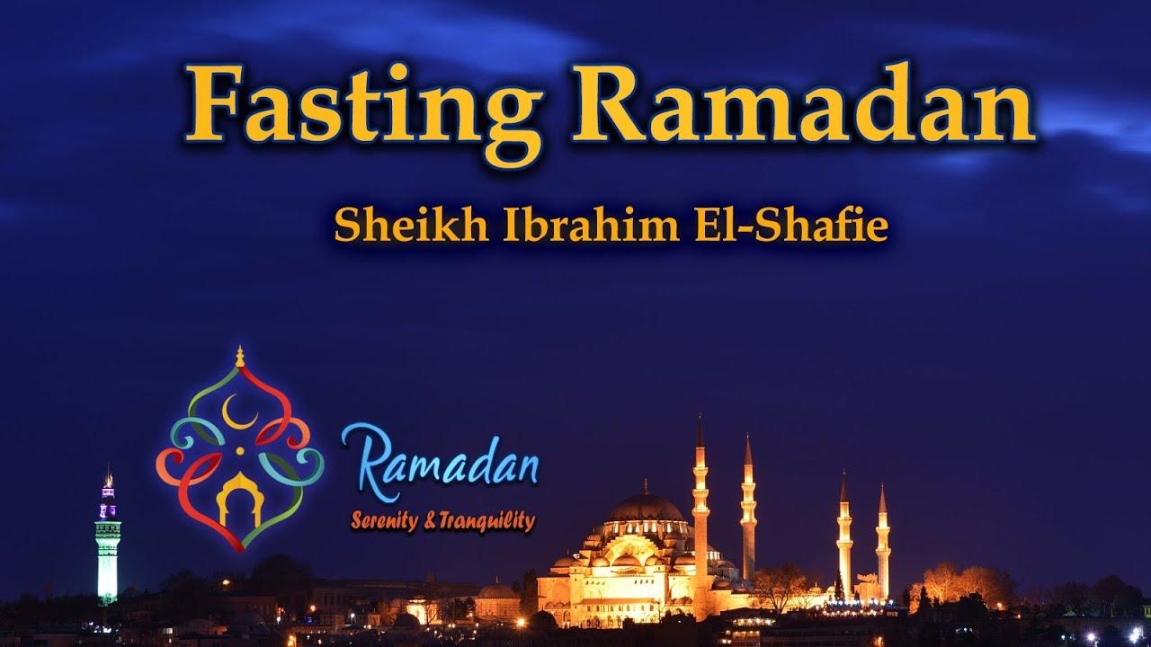 Fasting Ramadan - Sermon Sheikh Ibrahim El-Shafie