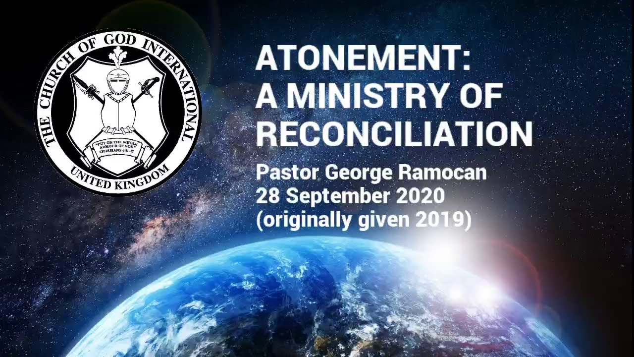 CGI UK - 28 Sep 2020 - Atonement: A Ministry of Reconciliation - Pastor George Ramocan