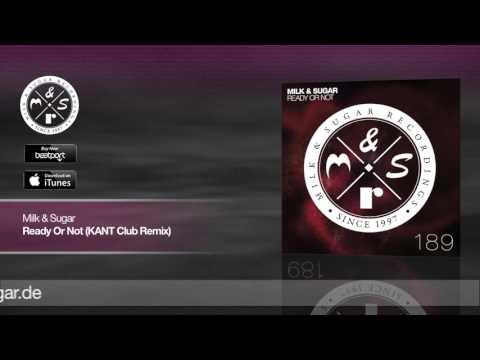 Milk & Sugar - Ready Or Not (KANT Club Remix)