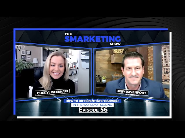 How to Differentiate Yourself in the World of Selling, with Joey Davenport - Smarketing Show - EP 56
