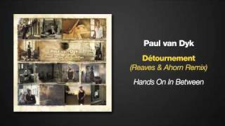 [5.55 MB] Hands On In Between - Paul van Dyk - Detournement - Reaves & Ahorn Remix