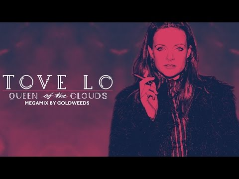Tove Lo - Queen Of The Clouds [Megamix by GoldWeeds] 2nd Anniversary!