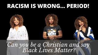 Can you be a Christian and say BLACK LIVES MATTER?