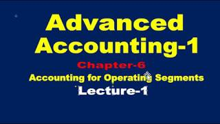 Accounting for Operating Segments//Advanced Accounting-1//Operating Segments