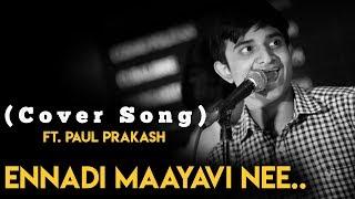 VadaChennai Ennadi Maayavi Nee (Cover Song) ft. Paul Prakash