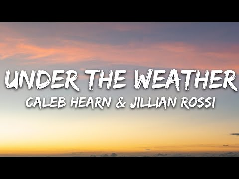Jillian Rossi Caleb Hearn - Under The Weather
