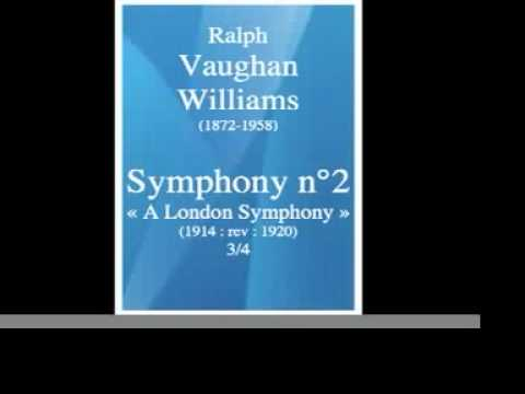 Ralph Vaughan Williams (1872-1958) : « A London Symphony » (1914 ; rév. 1920) 3/4