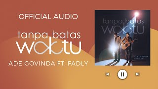 Download ADE GOVINDA FEAT. FADLY - TANPA BATAS WAKTU (Official Audio)