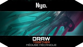 Nyo. - DRAW TOGETHER #26 SEASON FINAL [Méduse Mécanique]