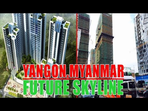 Yangon, Myanmar Future Skyline||Top 10 High Rise in Yangon, Myanmar 2018