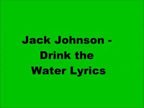 Drink. The. Water. Jack. Johnson. Lyrics.