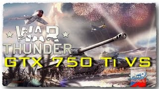 GTX 750 Ti VS War Thunder