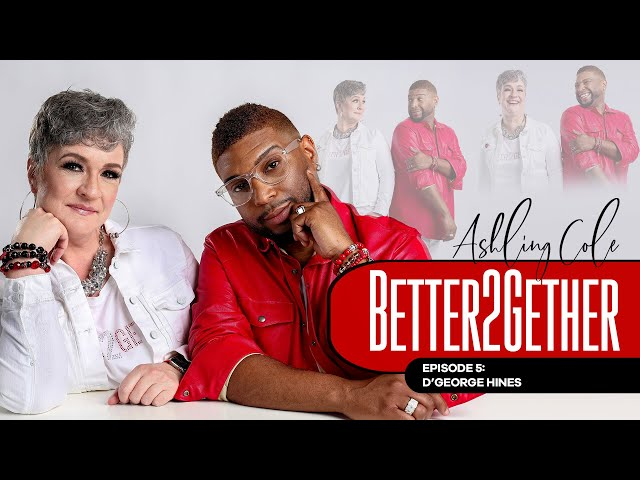 BETTER2GETHER Episode 5 - D'George Hines