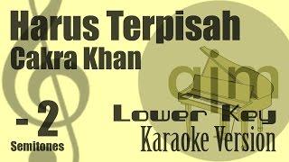 Cakra Khan - Harus Terpisah (Lower Key, Minus 2 Semitones) Karaoke Version   Ayjeeme Karaoke Mp3