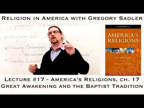 """Religion in America #17: """"America's Religions,"""" Ch. 17 Great Awakening and Baptist Tradition"""