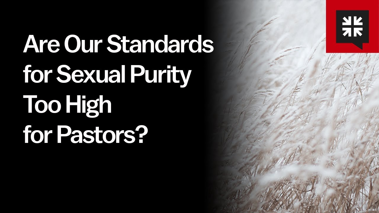Are Our Standards for Sexual Purity Too High for Pastors? - Ask Pastor John