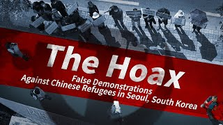 The Hoax:False Demonstrations Against Chinese Refugees in Seoul, South Korea With Subtitles