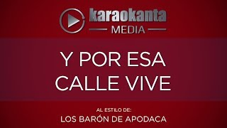Karaokanta - Los Barón de Apodaca - Y por esa calle vive