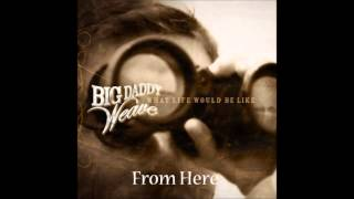 Watch Big Daddy Weave From Here video