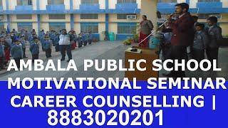 AMBALA PUBLIC SCHOOL   MOTIVATIONAL SEMINAR   CAREER COUNSELLING   Er. VINAY RAI