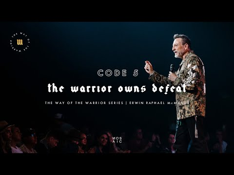 The Warrior Owns Defeat | The Way of the Warrior | Mosaic - Erwin McManus