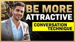 #1 Conversation Technique To DOUBLE Your Attractiveness (Conversation God)