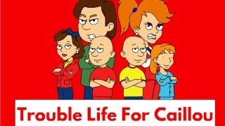 trouble life for caillou full movie