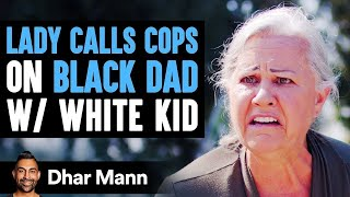 Lady Calls Cops On A Black Dad With A White Kid, Instantly Regrets It | Dhar Mann