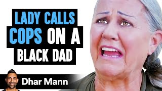 Lady CALLS COPS On A Black Dad With A White Kid, INSTANTLY REGRETS IT!| Dhar Mann