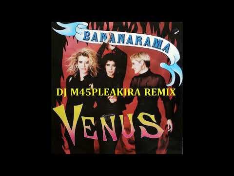 Bananarama -  Venus ( DJ M45PLEAKIRA REMIX)